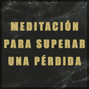 Meditación para Superar una Pérdida